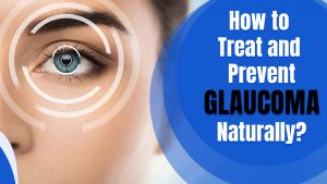 How to Treat and Prevent Glaucoma Naturally